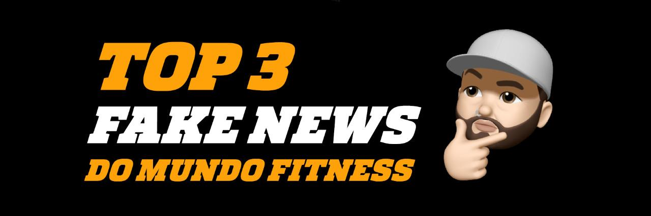 3 Fake News do Mundo Fitness